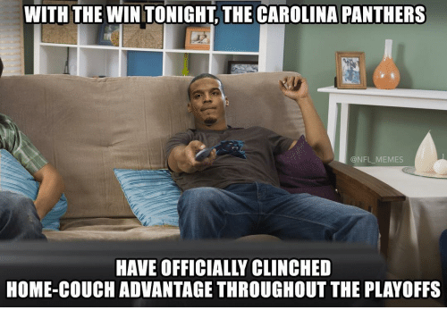 carolina panther: WITH THE WIN TONIGHT THE CAROLINA PANTHERS  HAVE OFFICIALLY CLINCHED  HOME-COUCH ADVANTAGE THROUGHOUT THE PLAYOFFS