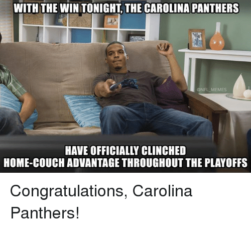 carolina panther: WITH THE WINTONIGHT THE CAROLINA PANTHERS  NFL MEMES  HAVE OFFICIALLY CLINCHED  HOME-COUCH ADVANTAGE THROUGHOUT THE PLAYOFFS Congratulations, Carolina Panthers!