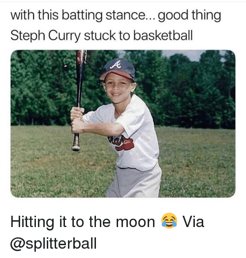 Steph Curry: with this batting stance...good thing  Steph Curry stuck to basketball Hitting it to the moon 😂 Via @splitterball