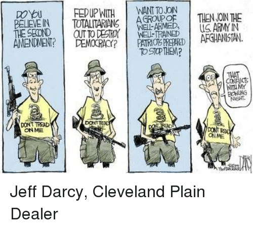 Memes, Afghanistan, and Cleveland: WITH  WANT TO JON  REDUP AGROUPOF  TOTALITARIANS  BELEMEIN  WEL THE SECOND  OTTO DESTROY  WEL TRANED  AMENDMENT?  DEMO RAC? OSTO THEM?  DONT TREAD  ONME  THEN JOIN THE  US AR YIN  AFGHANISTAN  TAM,  ONNE Jeff Darcy, Cleveland Plain Dealer