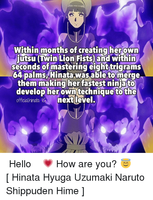 atos: Within months of creating her own  Lion within  seconds of mastering eighttrigrams  64 palms Hinata was able to merge  them making her fastest nin ato  develop her own technique to the  officialhinata GM next level. ⠀⠀⠀ Hello 💗 How are you? 😇 ⠀⠀⠀ [ Hinata Hyuga Uzumaki Naruto Shippuden Hime ]