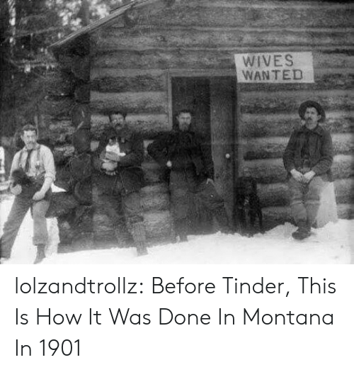 Montana: WIVES  WANTED lolzandtrollz:  Before Tinder, This Is How It Was Done In Montana In 1901