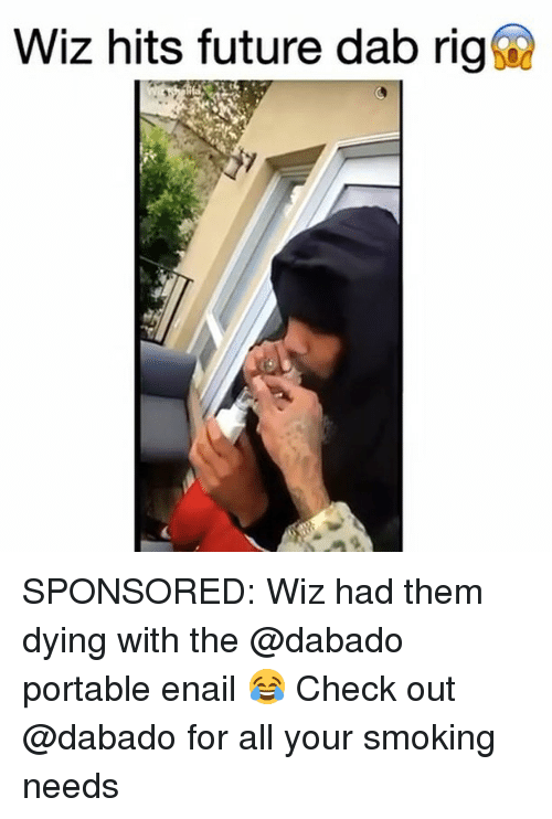 wiz: Wiz hits future dab rig SPONSORED: Wiz had them dying with the @dabado portable enail 😂 Check out @dabado for all your smoking needs