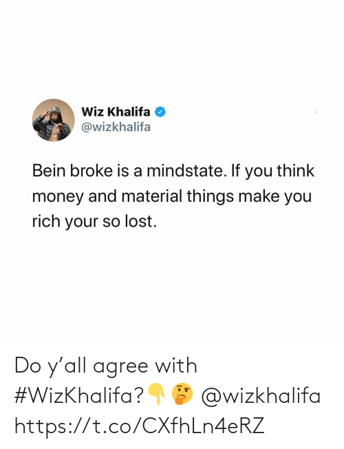 Agree With: Wiz Khalifa O  @wizkhalifa  Bein broke is a mindstate. If you think  money and material things make you  rich your so lost. Do y'all agree with #WizKhalifa?👇🤔 @wizkhalifa https://t.co/CXfhLn4eRZ