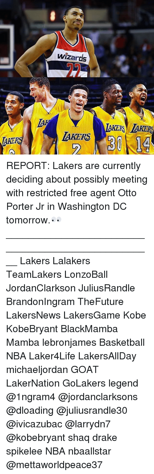 Basketball, Drake, and Los Angeles Lakers: wizards  KERS LAKERS  AKE REPORT: Lakers are currently deciding about possibly meeting with restricted free agent Otto Porter Jr in Washington DC tomorrow.👀 ____________________________________________________ Lakers Lalakers TeamLakers LonzoBall JordanClarkson JuliusRandle BrandonIngram TheFuture LakersNews LakersGame Kobe KobeBryant BlackMamba Mamba lebronjames Basketball NBA Laker4Life LakersAllDay michaeljordan GOAT LakerNation GoLakers legend @1ngram4 @jordanclarksons @dloading @juliusrandle30 @ivicazubac @larrydn7 @kobebryant shaq drake spikelee NBA nbaallstar @mettaworldpeace37