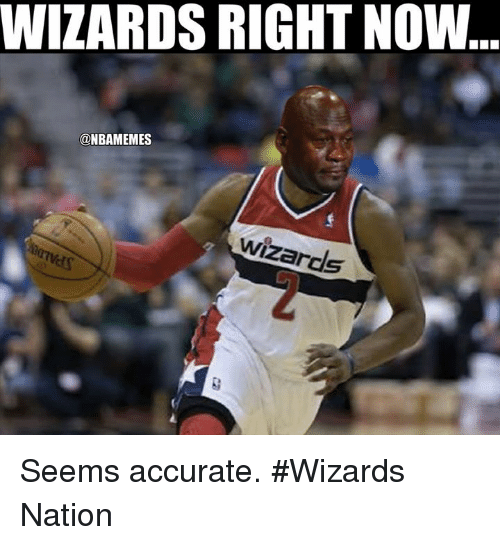 Nba, Wizards, and Wizard: WIZARDS RIGHT NOW  @NBAMEMES  Wizard Seems accurate. #Wizards Nation