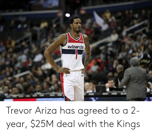 Trevor: wizards Trevor Ariza has agreed to a 2-year, $25M deal with the Kings