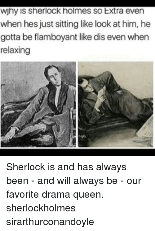 Sherlock Holmes: wjhy is sherlock holmes so Extra even  when hes just sitting like look at him, he  gotta be flamboyant like dis even when  relaxing Sherlock is and has always been - and will always be - our favorite drama queen. sherlockholmes sirarthurconandoyle