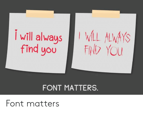 font: WLL ALWAYS  FIND YOU  Iwill always  find you  FONT MATTERS. Font matters