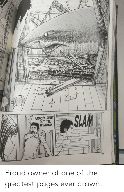 out the window: wME  SLAM  KAORI!! JUMP  OUT THE  WINDOW!  76 Proud owner of one of the greatest pages ever drawn.