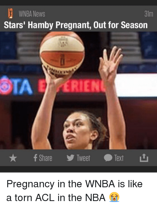 acls: WNBA News  31m  Stars' Hamby Pregnant, 0ut for Season  ERIEN  yk f Share  Tweet O Text Pregnancy in the WNBA is like a torn ACL in the NBA 😭