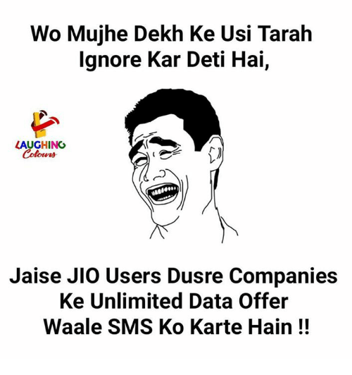 Indianpeoplefacebook, Data, and Sms: Wo Mujhe Dekh Ke Usi Tarah  lgnore Kar Deti Hai,  LAUGHING  Colours  Jaise JIO Users Dusre Companies  Ke Unlimited Data Offer  Waale SMS Ko Karte Hain!!