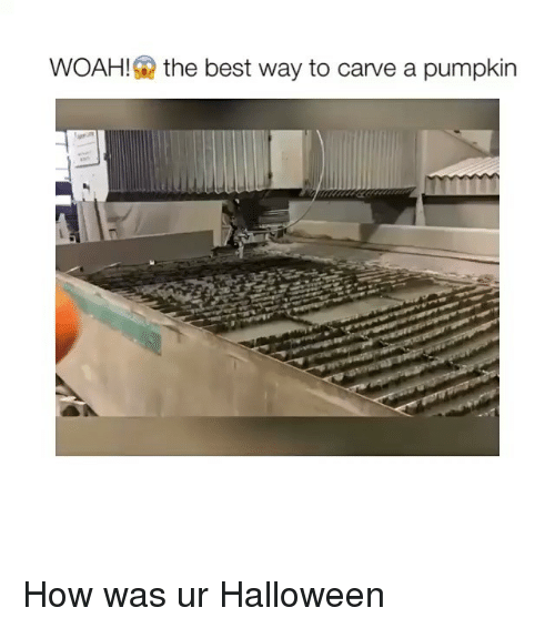 Woah G The Best Way To Carve A Pumpkin How Was Ur