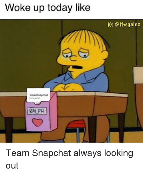 Memes, 🤖, and Ralphs: Woke up today like  Team Snapchat  RALPH  IG: Sthegainz Team Snapchat always looking out