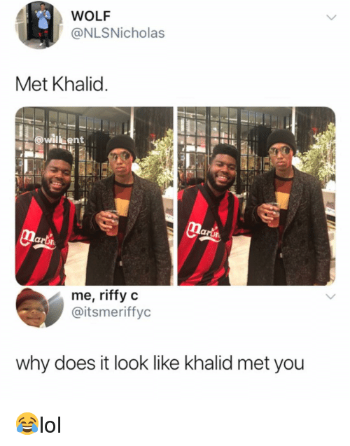 Memes, Wolf, and 🤖: WOLF  @NLSNicholas  Met Khalid  @wi ent  larin  me, riffy c  @itsmeriffyc  why does it look like khalid met you 😂lol