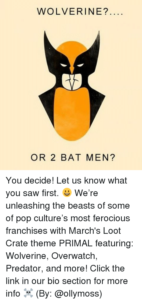 Memes, Pop, and Wolverine: WOLVERINE?  OR 2 BAT MEN? You decide! Let us know what you saw first. 😀 We're unleashing the beasts of some of pop culture's most ferocious franchises with March's Loot Crate theme PRIMAL featuring: Wolverine, Overwatch, Predator, and more! Click the link in our bio section for more info ☠️ (By: @ollymoss)