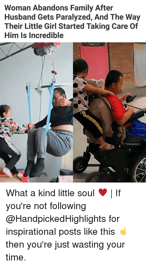 Family, Memes, and Girl: Woman Abandons Family After  Husband Gets Paralyzed, And The Way  Their Little Girl Started Taking Care Of  Him Is Incredible What a kind little soul ♥ | If you're not following @HandpickedHighlights for inspirational posts like this ☝️ then you're just wasting your time.
