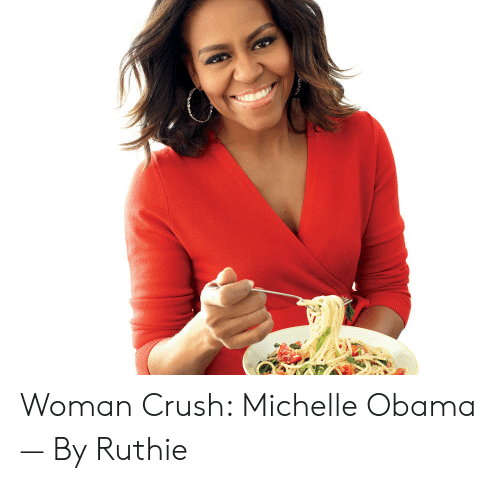 Woman Crush: Woman Crush: Michelle Obama — By Ruthie