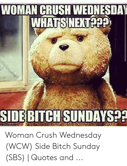 Crush Wednesday: WOMAN CRUSH WEDNESDAY  WHATSINEKTA9  SIDEBITCH SUNDAYSPP Woman Crush Wednesday (WCW) Side Bitch Sunday (SBS) | Quotes and ...