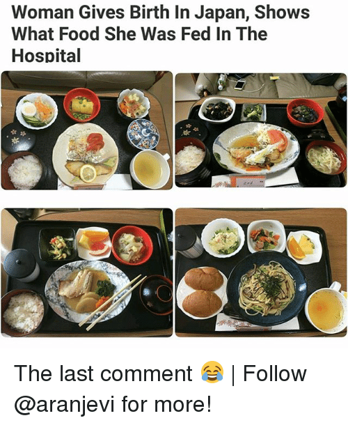 Food, Memes, and Hospital: Woman Gives Birth In Japan, Shows  What Food She Was Fed In The  Hospital  - 22  xs The last comment 😂 | Follow @aranjevi for more!