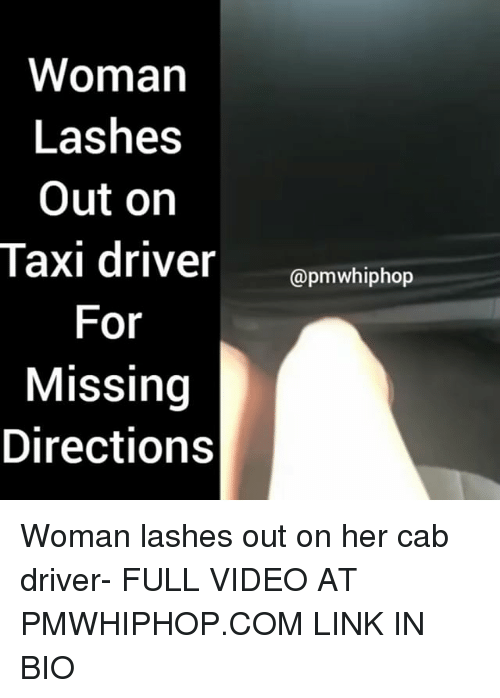Memes, Link, and Taxi: Woman  Lashes  Out on  Taxi driver  apmwhiphop  For  Missing  Directions Woman lashes out on her cab driver- FULL VIDEO AT PMWHIPHOP.COM LINK IN BIO