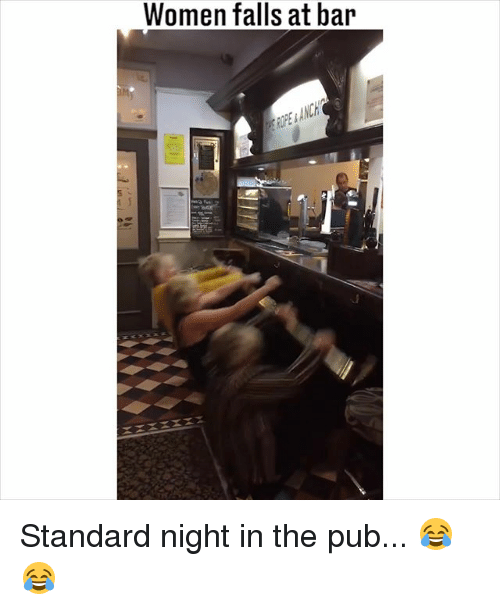 Memes, Women, and 🤖: Women falls at bair  EANC Standard night in the pub... 😂😂