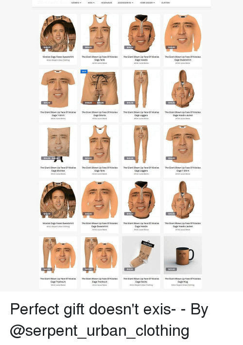 Memes, Nicolas Cage, and Giant: WOMEN  MENY  HEADWEAR  ACCESSORIES  HOME DECOR  CUSTOM  $24.00  $43.00  Nicolas Cage Faces Sweatshirt  Artist serpent Urban Gathing  The Giant Blown Up Face Of NicolasThe Giant Blown Up Face of NicolasThe Giant Blown Up Face of Nicolas  Cage Hoodie  Aist, tuCSs 00666  Cage Tank  Arnist Lutas Boce0  Cage Sweatshirt  $48.00  $24.00  The Giant Blown Up Face Of Nicolas The Giant Blown Up Face of Nicolas The Giant Biown Up Face Of Nilas  Cage Shorts  Anist Lucas Boce  The Giant Biown Up Face Of Nicolas  Cago T-Shirt  Cago Joggors  Artist Lucis boeco  cage Hoodia Jacket  $3489-$40.99  $24.00  The Giant Blown Up Face Of Nicolas  Cage Blanket  The Giant Blown Up Face Of NicolasThe Giant Blown Up Face Of NisThe Giant Blown Up Face Of Nicolas  Cage Tank  Atistueas tese  Cage T-Shirt  Antist Lucas toce  Cage Joggers  $43.00  Nicolas Cage Faces Sweatshirt  Artist serpent urban cothing  The Giant Blown Up Face Of NicolasThe Giant Blown Up Face of Nicolas  Cage Swoatshirt  Artist Lucss Boce  Cage Hoodie  ArtistLucss tioceo  The Giant Blown Up Face Of Nicolas  Cage Hoodia Jacket  Artist Luces bocco  RPEN  $6500  $1200  $25.00  The Giant Blown Up Face Of Nicoas The Giant Blown Up Face Of Nicolas The Giant Biown Up Face of Nicols The Giant Biown Up Face Of Nicalas  Cage Tracksuit  Artist tucss Bocc  Cage Tracksuit  Arist tucas BoceD  Cage Socks  itist: Serpent Urban Clathing  Cage Mug  ArtistrSerpent Urban Clathing Perfect gift doesn't exis- - By @serpent_urban_clothing