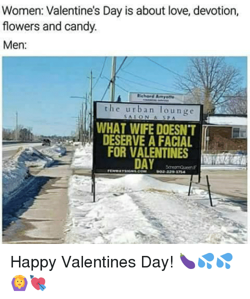 devotion: Women: Valentine's Day is about love, devotion,  flowers and candy  Men:  Bichord Amyotte  the urb n lounge  SALONA SPA  WHAT WIFE DOESNT  DESERVE A FACIAL  FOR VALENTINES  DAY <p>Happy Valentines Day! 🍆💦💦🙆💘</p>