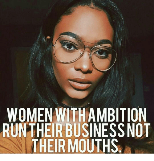 women with ambition run their business not their mouths 12111168 women with ambition run their business not their mouths meme on