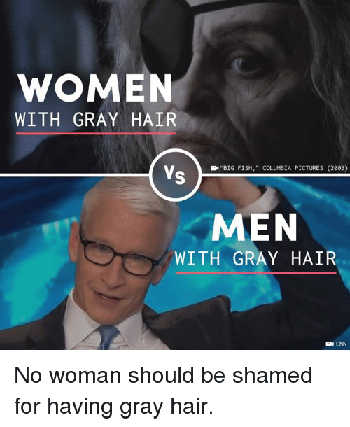 """cnn.com, Memes, and Columbia: WOMEN  WITH GRAY HAIR  EN""""BIG FISH,"""" COLUMBIA PICTURES (2003)  MEN  WITH GRAY HAIR  E CNN No woman should be shamed for having gray hair."""