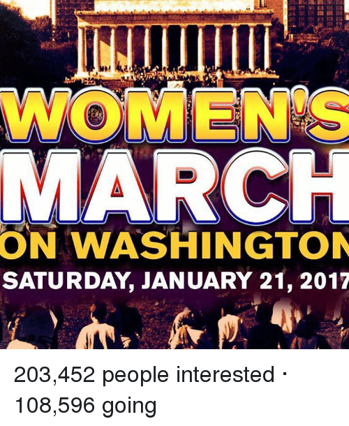 Womens March On Washington: WOMENS  MARCH  ON WASHINGTON  SATURDAY JANUARY 21, 2017 203,452 people interested · 108,596 going