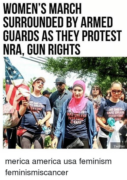 Womens March: WOMEN'S MARCH  SURROUNDED BY ARMED  GUARDS AS THEY PROTEST  NRA, GUN RIGHTS  FE UNLE  NO ONE  SAFE UN  SAFE UNLESS  ERYONE  AFE  SAFE  Twitter merica america usa feminism feminismiscancer