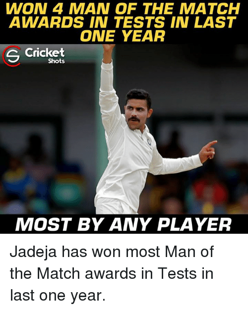 Memes, Cricket, and Match: WON 4 MAN OF THE MATCH  AWARDS IN TESTS IN LAST  ONE YEAR  Cricket  Shots  MOST BY ANY PLAYER Jadeja has won most Man of the Match awards in Tests in last one year.