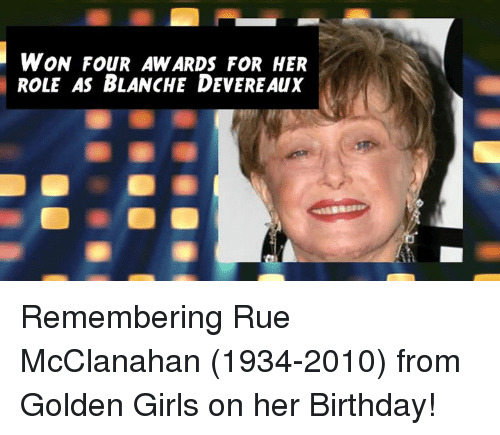 golden girls: WON FOUR AWARDS FOR HER  ROLE AS BLANCHE DEVEREAux Remembering Rue McClanahan (1934-2010) from Golden Girls on her Birthday!