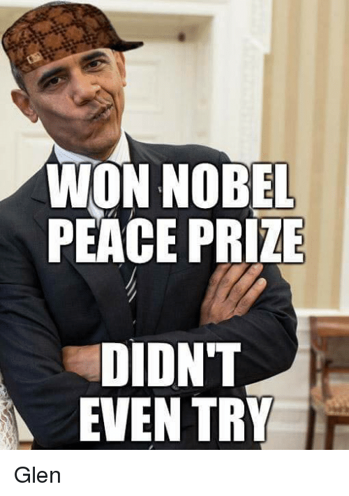 Memes, 🤖, and Nobel Peace Prize: WON NOBEL  PEACE PRIZE  DIDNT  EVEN TRY Glen