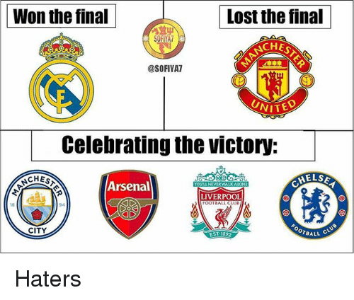 Arsenal, Football, and Memes: Won the tinalLost the iai  Lost the final  SOFIYA  CHES  @SOFIYAT  UNIT  Celebrating the victory:  ELS  NCHES  Arsenal  LIVERPOOL  FOOTBALL CLUBI  94  OTBALL  ST 1892  CITY Haters
