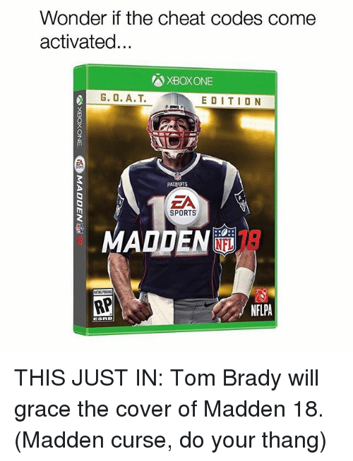 Memes, Patriotic, and Sports: Wonder if the cheat codes come  activated  XBOXONE  G. O. A.T. EDITION  PATRIOTS  SPORTS  NFLPA THIS JUST IN: Tom Brady will grace the cover of Madden 18. (Madden curse, do your thang)