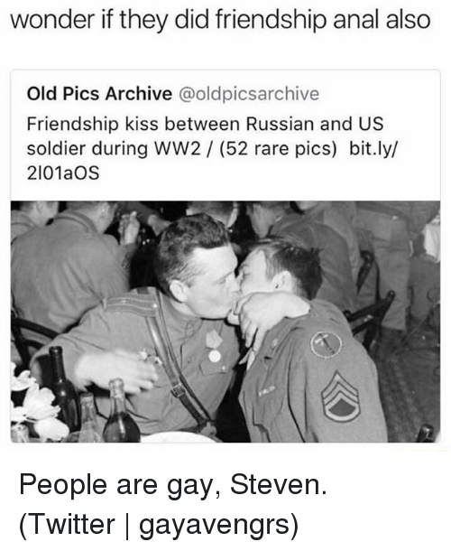 Twitter, Anal, and Grindr: wonder if they did friendship anal also  Old Pics Archive @oldpicsarchive  Friendship kiss between Russian and US  soldier during WW2 (52 rare pics) bit.ly/  2101aOS People are gay, Steven. (Twitter | gayavengrs)