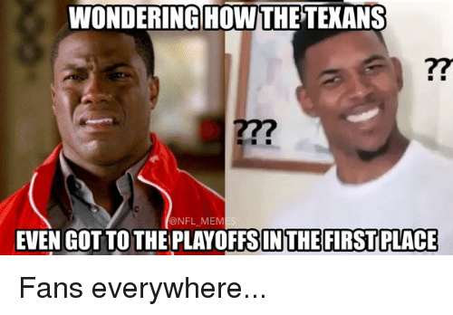 Nfl Mems: WONDERING HOW THE TEXANS  @NFL MEM  NGOTTO THE IN THE FIRST PLACE Fans everywhere...