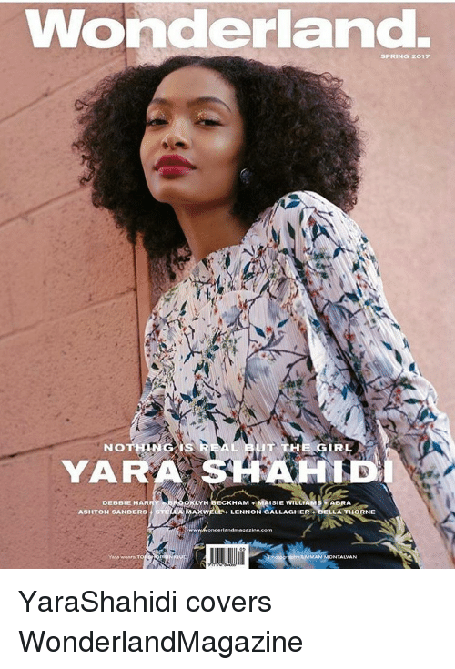 Memes, Spring, and 🤖: Wonderland.  SPRING 2017  NO  IS  TH  IRL  YARA  ECKHAM  MAISIE WILLI  ABRA  XW  LENNON GALLAGHER  BELLA THORNE  DEBBIE HAR  ASHTON SANDERS  onderlandmagazine corn  YMA wears  MAN MONTALVAN YaraShahidi covers WonderlandMagazine