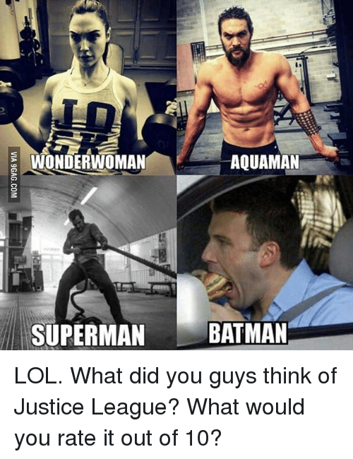 Batman, Lol, and Memes: WONDERWOMAN  AQUAMAN  SUPERMAN BATMAN LOL. What did you guys think of Justice League? What would you rate it out of 10?