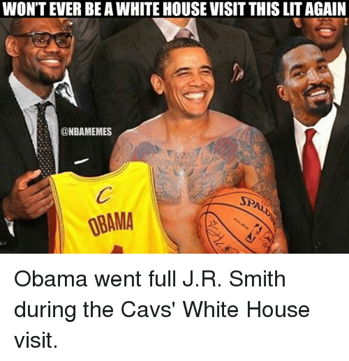 white-house-visit: WONTEVER BEAWHITE HOUSE VISITTHIS LITAGAIN  ONBAMEMES  SP  08AMA Obama went full J.R. Smith during the Cavs' White House visit.