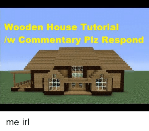House, Irl, and Me IRL: Wooden House Tutorial /w C omm entary Plz Respond