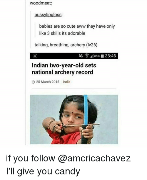 Aww, Candy, and Cute: woodmeat:  lipgl  babies are so cute aww they have only  like 3 skills its adorable  talking, breathing, archery (lv26)  85% 23:46  Indian two-year-old sets  national archery record  O 25 March 2015 India if you follow @amcricachavez I'll give you candy