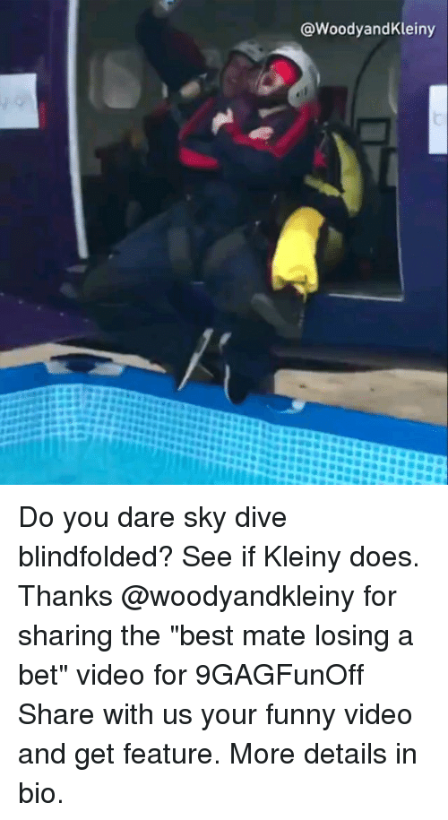 """Funny, Memes, and Best: @WoodyandKleiny Do you dare sky dive blindfolded? See if Kleiny does. Thanks @woodyandkleiny for sharing the """"best mate losing a bet"""" video for 9GAGFunOff Share with us your funny video and get feature. More details in bio."""