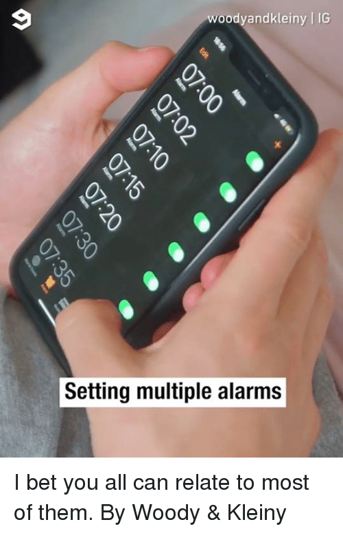 Dank, I Bet, and 🤖: woodyandkleiny | IG  Setting multiple alarms I bet you all can relate to most of them.  By Woody & Kleiny