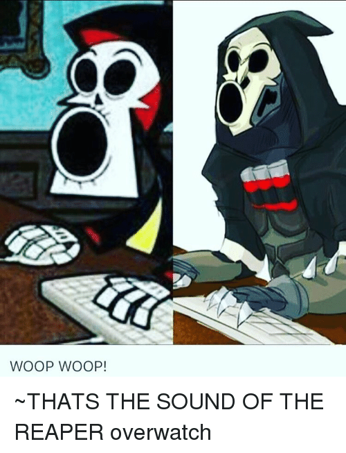 Memes, 🤖, and Reaper: WOOP WOOP! ~THATS THE SOUND OF THE REAPER overwatch