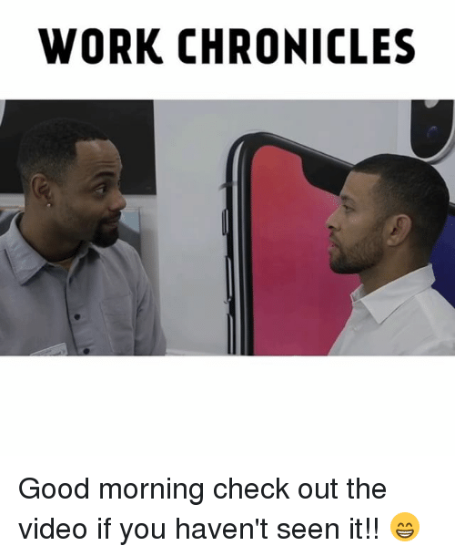 Good Morning Meme For Work : Work chronicles good morning check out the video if you
