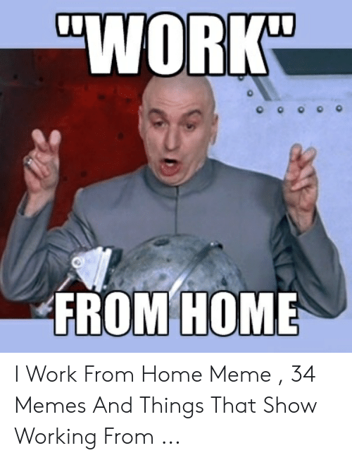 """Work From Home Meme: """"WORK  FROM HOME I Work From Home Meme , 34 Memes And Things That Show Working From ..."""