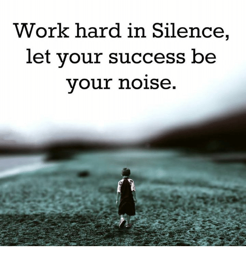 work hard: Work hard in Silence  let your success be  your noise